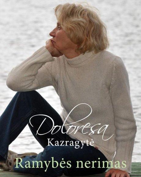 """Doloresos Kazragytės knyga """"Ramybės nerimas"""""""