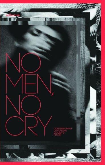 "Knyga ""No Men, No Cry: Contemporary Lithuanian Women's Prose"""