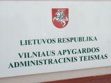 Andriaus Ufarto/BFL nuotr./Vilniaus apygardos administracinis teismas