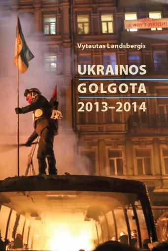 """Organizatorių nuotr./Vytauto Landsbergio publikacijų ir dokumentų rinkinys """"Ukrainos Golgota. 2013–2014"""""""