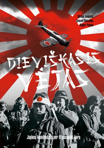 """R.Inoguchi, T.Nakajima ir R.Pineau """"Dieviškasis vėjas. Japonų kamikadzės per II pasaulinį karą"""""""