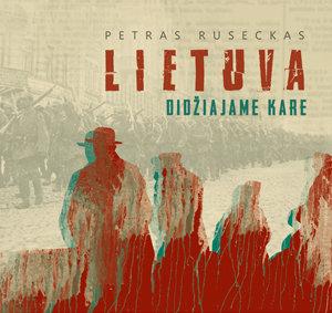 """Petro Rusecko knyga """"Lietuva didziajame kare"""""""