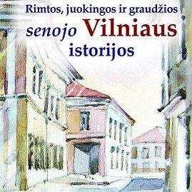 """Leidyklos nuotr./Libertas Klimka """"Rimtos, juokingos ir graudžios senojo Vilniaus istorijos"""""""