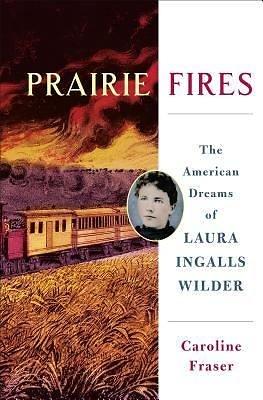 "Knygos viršelis/Knyga ""Prairie Fires: The American Dreams of Laura Ingalls Wilder"""