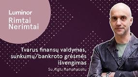 """Rimtai – nerimtai su """"Luminor"""": Žygimantas Mauricas, Algis Ramanauskas  ir Vytis Žegužauskas – apie bankrotus ir ne tik"""