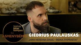 """Dizaineris Giedrius Paulauskas: """"Yra daug svarbesnių dalykų gyvenime už rūbus"""""""
