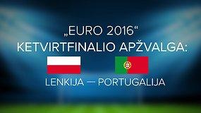 """""""Euro 2016"""" ketvirtfinalio apžvalga: Lenkija - Portugalija"""