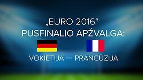 """Žvelgiantiems giliau: 15min laida apie """"Euro 2016"""". Vokietija – Prancūzija"""