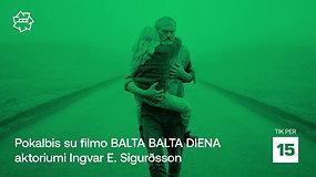 """Kino pavasaris"": pokalbis su filmo ""Balta balta diena"" aktoriumi Ingvar E. Sigurðsson"