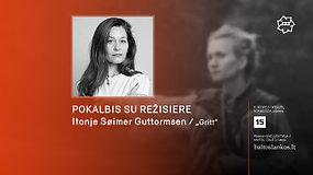 """""""Kino pavasaris"""" 2021: pokalbis su situacinės tragikomedijos """"Gritt"""" kūrėja Itonje Søimer Guttormsen"""