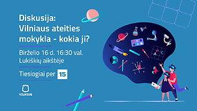 Diskusija: Vilniaus ateities mokykla – kokia ji?