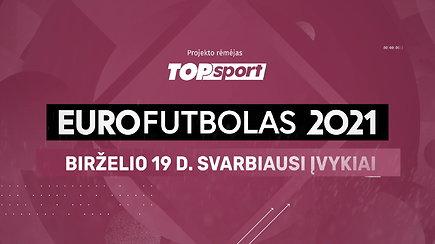 """""""Eurofutbolas 2021"""": birželio 19 d. svarbiausi įvykiai"""
