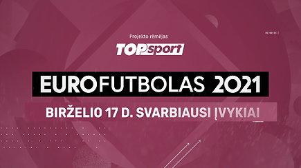 """""""Eurofutbolas 2021"""": birželio 17 d. svarbiausi įvykiai"""