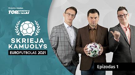 """""""Skrieja kamuolys"""": """"Euro 2020"""" startas, intrigos ir prognozės"""