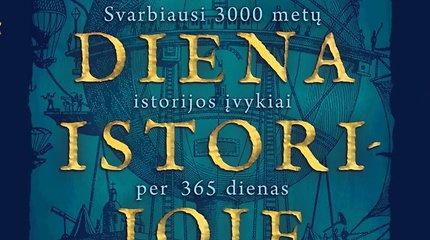 """Knyga """"Ši diena istorijoje"""" – nėra dienos, kad nieko nebūtų nutikę"""