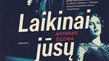 """Knygos ištrauka. Antanas Šileika """"Laikinai jūsų"""""""