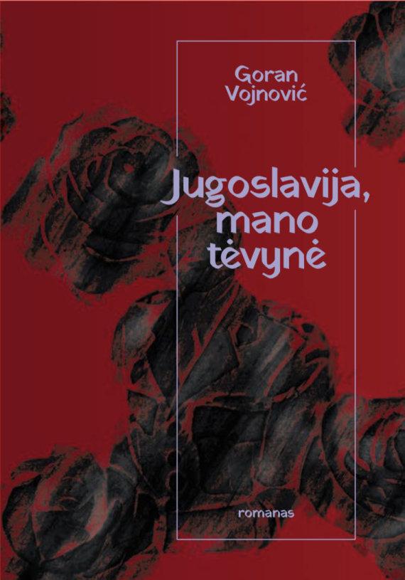 """Goranas Vojnovičius """"Jugoslavija, mano tėvynė"""""""
