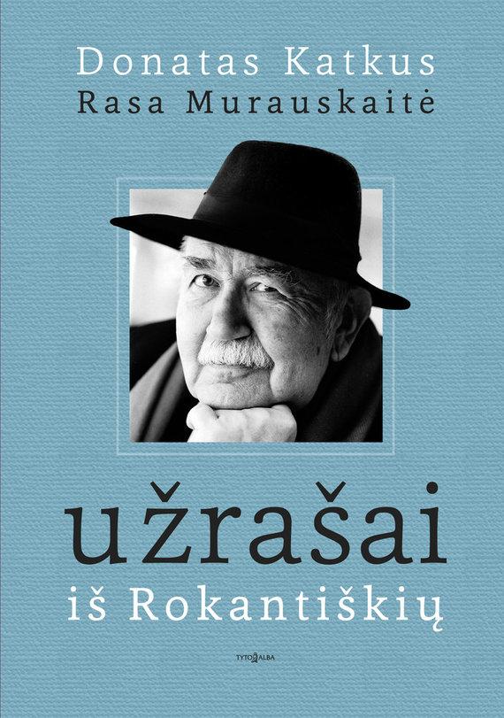 """Donato Katkaus ir Rasos Murauskaitės knyga """"Užrašai iš Rokantiškių"""""""
