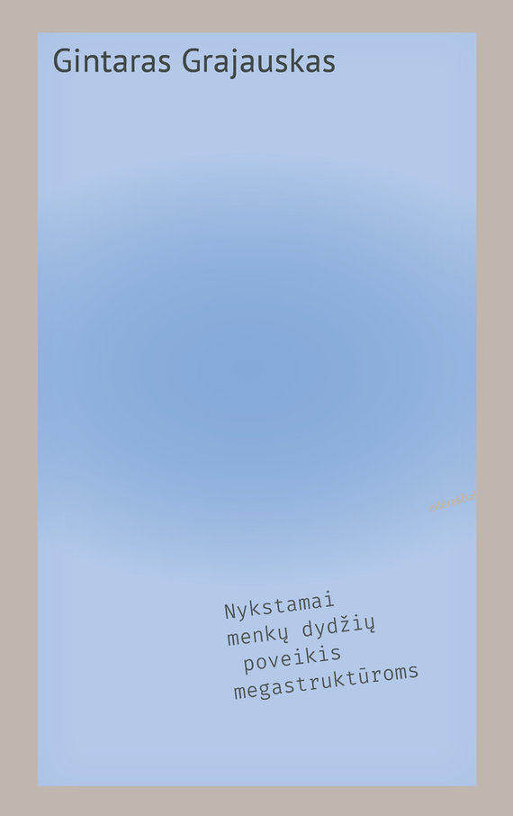 """Gintaro Grajausko eilėraščių knyga """"Nykstamai menkų dydžių poveikis megastruktūroms"""""""