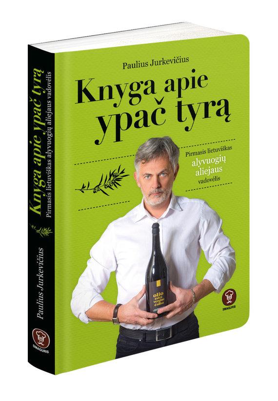 """Pauliaus Jurkevičiaus knyga """"Knyga apie ypač tyrą. Pirmasis lietuviškas alyvuogių aliejaus vadovėlis"""""""