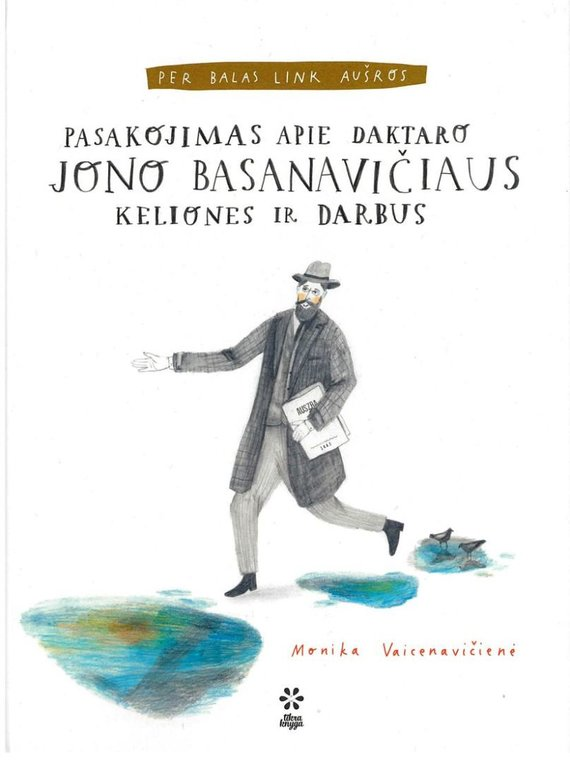 """Knygos viršelis/Knyga """"Per balas link aušros. Pasakojimas apie daktaro Jono Basanavičiaus keliones ir darbus"""""""
