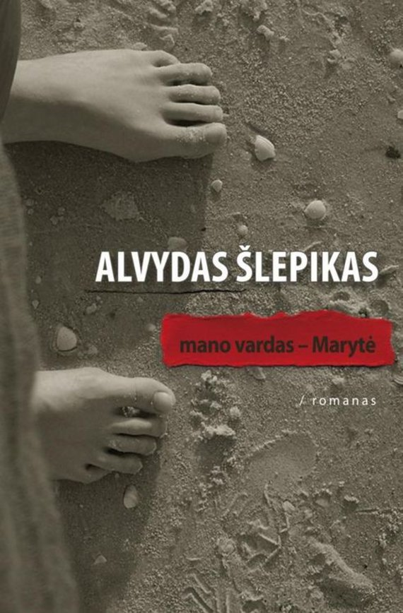 """Knygos viršelis/Alvydo Šlepiko romanas """"Mano vardas – Marytė"""""""