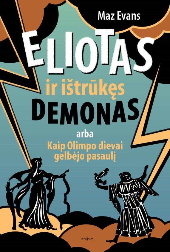 """Knygos viršelis/Knyga """"Eliotas ir ištrūkęs demonas, arba kaip Olimpo dievai gelbėjo pasaulį"""""""
