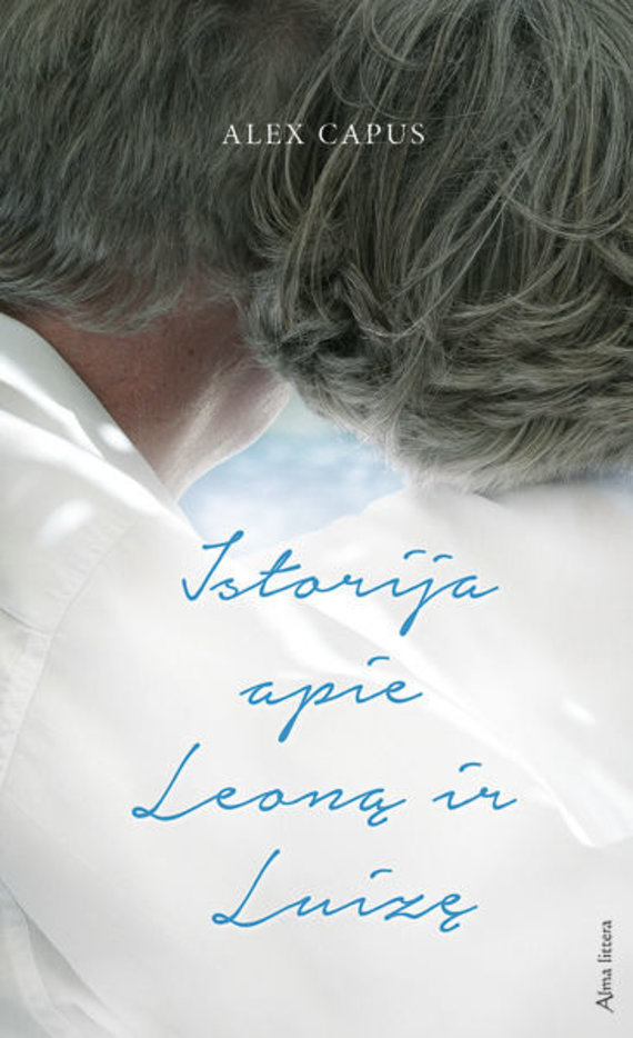 Knygos viršelis/Alex Capus – Istorija apie Leoną ir Luizę