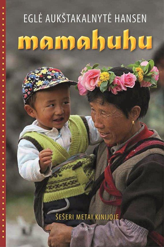 """Asmeninio albumo nuotr./Eglės Aukštakalnytės-Hansen knyga """"Mamahuhu"""". Šešeri metai Kinijoje"""""""
