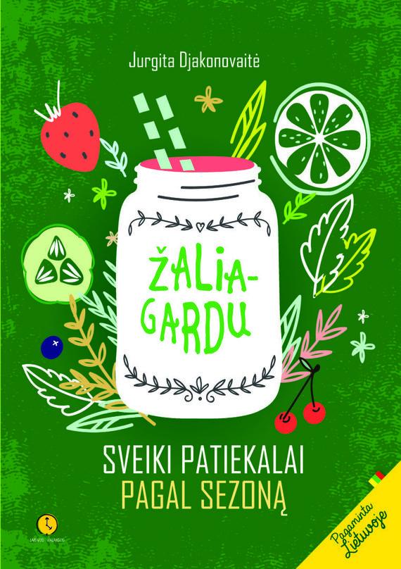 """J. Djakonovaitės knygos """"Žalia – gardu. Sveiki patiekalai pagal sezoną"""" viršelis."""