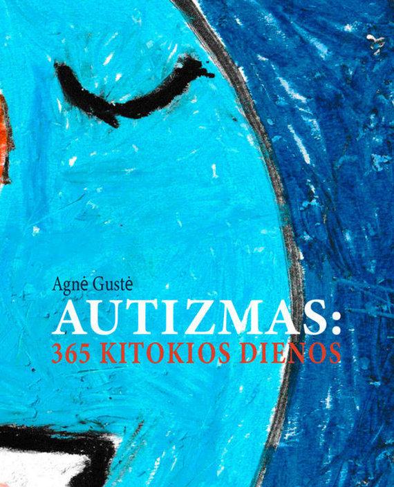 """Asmeninio albumo nuotr./Knygos """"Autizmas: 365 kitokios dienos"""" viršelis"""