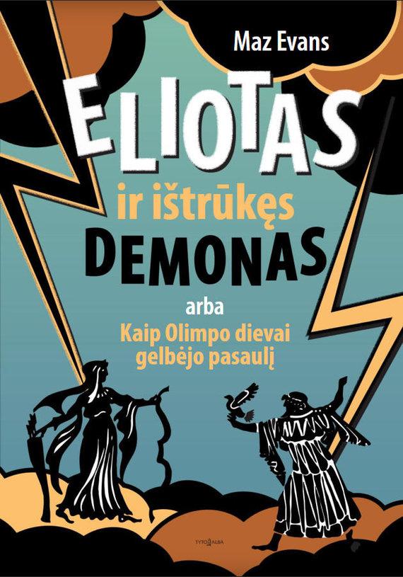 """Leidyklos nuotr./Maz Evans """"Eliotas ir ištrūkęs demonas, arba Kaip Olimpo dievai gelbėjo pasaulį"""" (vertė Jūratė Dzermeikaitė)"""