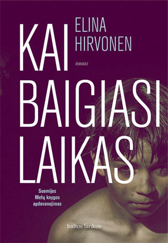 """Leidyklos nuotr./Elina Hirvonen """"Kai baigiasi laikas"""""""