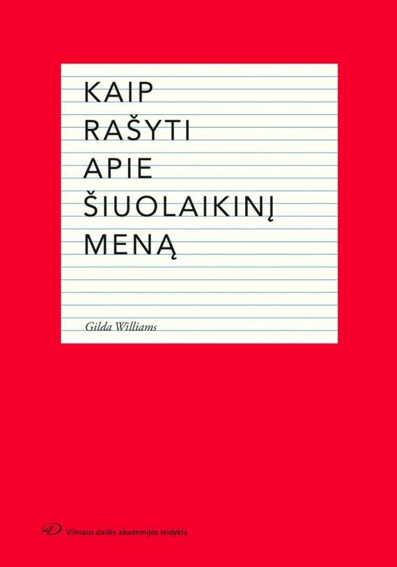 """Leidyklos nuotr./Gilda Williams """"Kaip rašyti apie šiuolaikinį meną"""" (vertė Irena Jomantienė)"""
