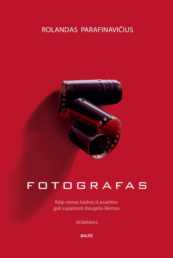 """Knygos viršelis/Rolandas Parafinavičius """"Fotografas"""""""