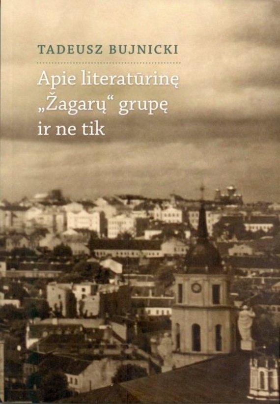 """LLTI nuotr./Tadeuszas Bujnickis """"Apie literatūrinę """"Žagarų"""" grupę ir ne tik"""""""