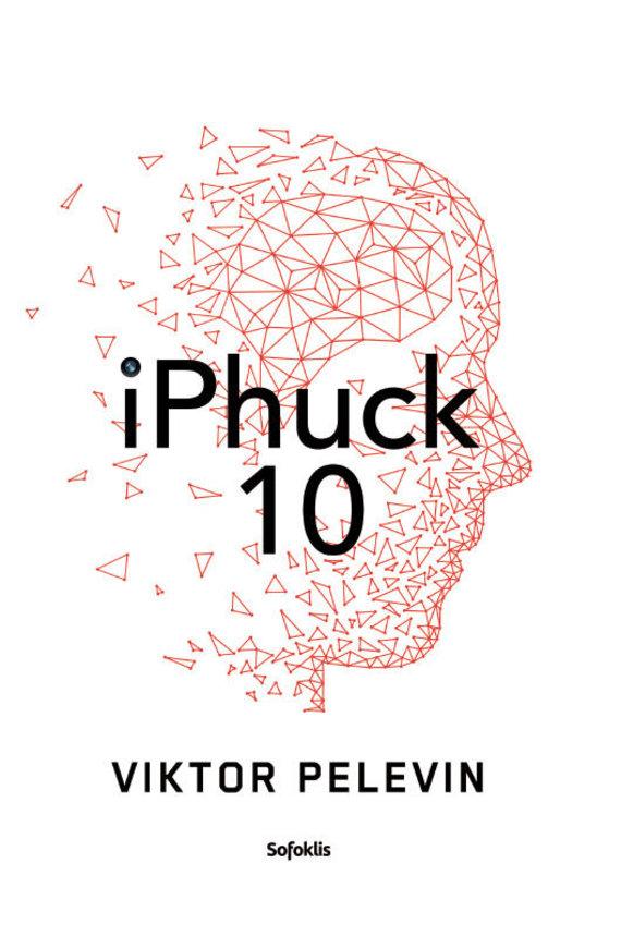 """Leidyklos """"Sofoklis"""" nuotr./Viktoras Pelevinas """"iPhuck 10"""""""