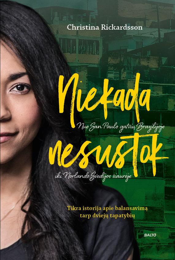 """Knygos viršelis/Christina Rickardsson """"Niekada nesustok"""""""