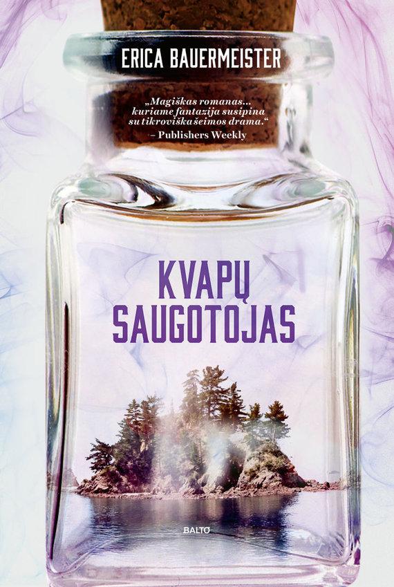 """Leidyklos BALTO nuotr./Erica Bauermeister """"Kvapų saugotojas"""""""