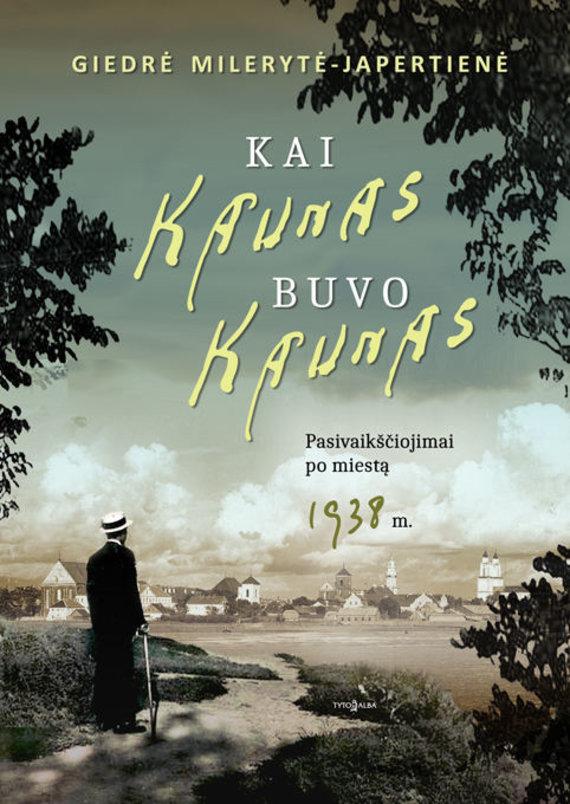 """""""Kai Kaunas buvo Kaunas"""""""