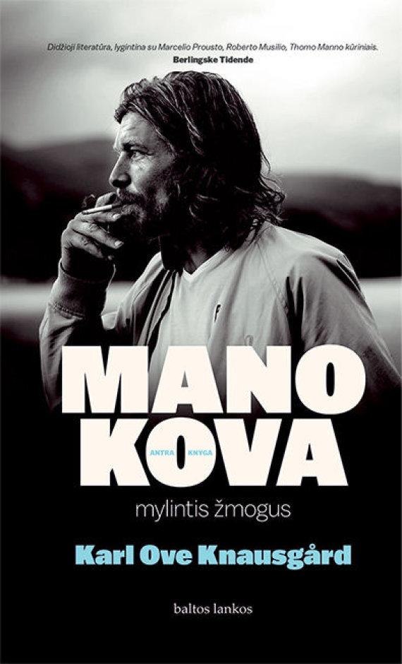 """Leidyklos """"Baltos lankos"""" nuotr./Karlas Ove Knausgårdas """"Mano kova. Mylintis žmogus"""""""
