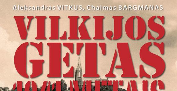 """Aleksandras Vitkus, Chaimas Bargmanas: """"Vilkijos getas 1941 metais"""""""