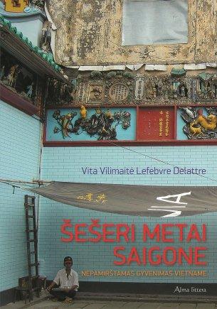 """Vita Vilimaitė Lefebvre Delattre """"Šešeri metai Saigone"""""""