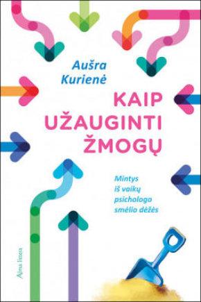 """Knygos viršelis/Knyga """"Kaip užauginti žmogų: mintys iš vaikų psichologo smėlio dėžės"""""""