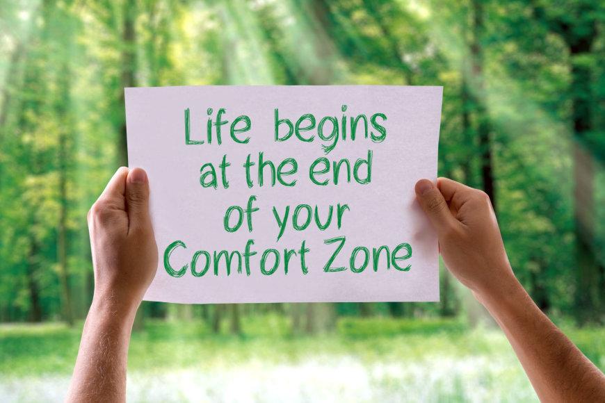 Gyvenimas prasideda už jūsų komforto zonos ribų