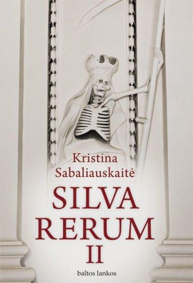 "Kristina Sabaliauskaitė. ""Silva Rerum II"""