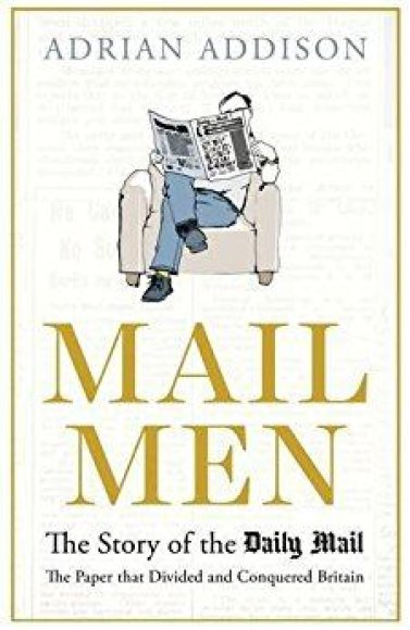 """Knygos viršelis/Knyga Mail Men: The Story of the Daily Mail – the Paper that Divided and Conquered Britain"""""""