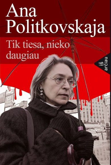"""Knygos """"Ana Politkovskaja. Tik tiesa, nieko daugiau"""" viršelis"""