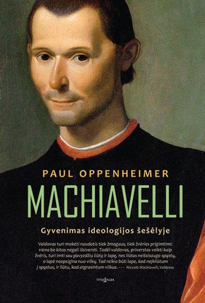 """Knyga """"Machiavelli: gyvenimas ideologijos šešėlyje"""""""