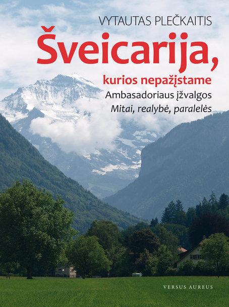 """Vytautas Plečkaitis. """"Šveicarija, kurios nepažįstame""""."""